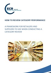 ECR Ireland, How to Review Category Performance A Framework for Retailers and Suppliers to use when Conducting a Category Review